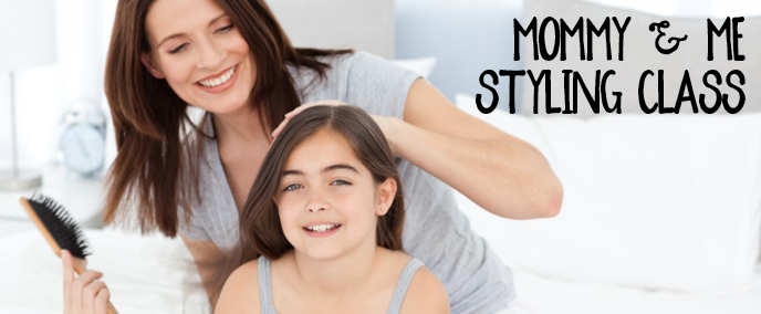 Mommy and Me Styling Class-Great Gift for Mother's Day!