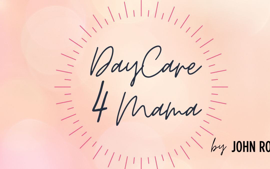 Now enrolling Mama's in Mama Daycare 2021 by John Robert's Spa!